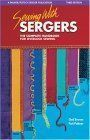 Sewing With Sergers : The Complete Handbook For Overlock Sewing Serging - From Basics To Creative Possibilities Series